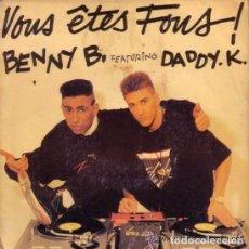 Discos de vinilo: BENNY B. FEATURING DADDY. K - VOUS ÈTES FOUS! SINGLE, FRANCE 1990 (VOUS ÊTES FOUS! +TECHNO VERSION +. Lote 90843310