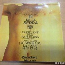 Discos de vinilo: SINGLE FRANCESC PI DE LA SERRA / PASSEJANT PER BARCELONA / NO M'AGRADA LA CARA QUE FAS PORTADA DOBLE. Lote 91268970