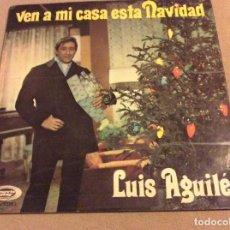 Discos de vinilo: LUIS AGUILE. VEN A MI CASA ESTA NAVIDAD / YA SOY UN POETA. SONOPLAY 1969.PORTADA ABIERTA. Lote 91314505