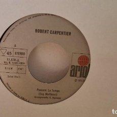 Discos de vinilo: SINGLE - ROBERT CARPENTIER - PASSERA LE TEMPS - ARIOLA 11 670 - 1974. Lote 91393090