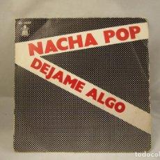 Discos de vinilo: NACHA POP - DEJAME ALGO / ERES TAN TRISTE - HISPAVOX 1981. Lote 91458000