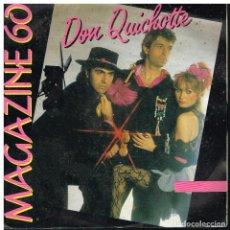 Discos de vinilo: MAGAZINE 60 - DON QUICHOTTE / PLAYA DEL AMOR - SINGLE 1985 - ED. FRANCIA. Lote 91702200