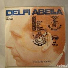 Discos de vinilo: DELFÍ ABELLA - BARBARITATS D'AVUI / EL GOLAFRE / LES FORMIGUES / EL VIU. Lote 91814060