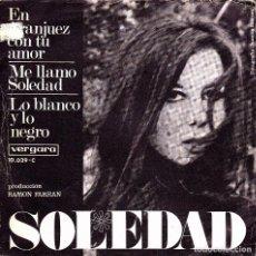 Discos de vinilo: SOLEDAD - EN ARANJUEZ CON TU AMOR + ME LLAMO SOLEDAD + LO BLANCO Y LO NEGRO SINGLE SPAIN 1967 GOOD . Lote 92700915