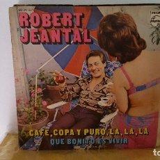 Discos de vinilo: SINGLE - ROBERT JEANTAL - CAFE, COPA Y PURO, LA, LA, LA / QUE BONITO ES VIVIR-PHILIPS 60 29 071-1971. Lote 92764685