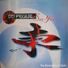 Discos de vinilo: D.J. PEQUE?– SAY YEAH .... Lote 92765460