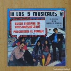 Discos de vinilo: LOS 5 MUSICALES - BUSCA SIEMPRE LA AMISTAD ( SHA LA LA ) / PREGUNTATE EL PORQUE - SINGLE. Lote 93281789