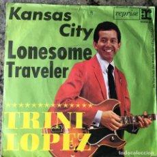 Discos de vinilo: TRINI LOPEZ - KANSAS CITY / LONESOME TRAVELER . SINGLE . 1963 GERMANY. Lote 93907900
