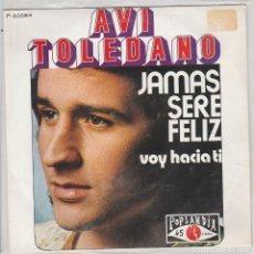Disques de vinyle: AVI TOLEDANO / JAMAS SERE FELIZ / VOY HACIA TI (SINGLE PROMO 1971). Lote 93993900
