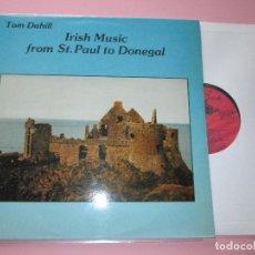 Discos de vinilo: LP-IRISH MUSIC FROM ST.PAUL TO DONEGAL-TOM DAHILL-1986-PERFECTO ESTADO-FUNDAS NUEVAS-VER FOTOS. Lote 94002800