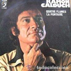 Discos de vinilo: RAMON CALDUCH - QUATRE FLAMES, LA PUNTAIRE - SINGLE DISCOPHON 1976. Lote 94451142