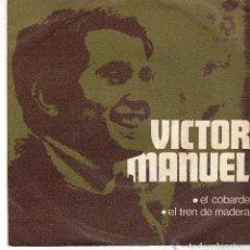 Discos de vinilo: VICTOR MANUEL, EL COBARDE / EL TREN DE MADERA, SINGLE PROMOCIONAL AÑO 1970 . Lote 94497826