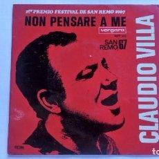 Discos de vinilo: CLAUDIO VILLA, NON PENSARE A ME - 1º FESTIVAL DE SAN REMO 1967. Lote 94738375