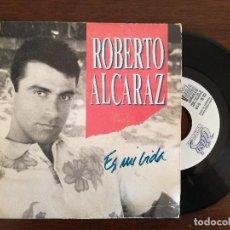 Discos de vinilo: ROBERTO ALCARAZ, ES MI VIDA (CLASH) SINGLE PROMOCIONAL. Lote 94878543