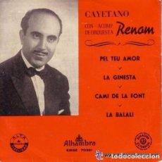 Discos de vinilo: CAYETANO RENOM , CON ACOMPAÑAMIENTO DE ORQUESTA - PEL TEU AMOR - EP ALHAMBRA EMGE 70381. Lote 94940695
