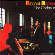 Discos de vinilo: RICHARD ROMEO - NON CHALANCE + INSTRUMENTAL SINGLE SPAIN 1984 EXCELLENT CONDITION. Lote 95104595