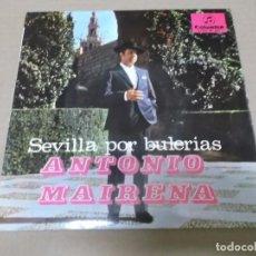 Discos de vinilo: ANTONIO MAIRENA (EP) SEVILLA POR BULERIAS AÑO 1967. Lote 95160055
