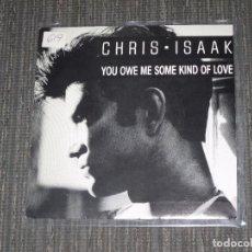 Discos de vinilo: CHRIS ISAAK - YOU OWE ME SOME KIND OF LOVE - SINGLE - PROMOCIONAL - WEA RECORDS - SPAIN - IBL - . Lote 95160191