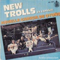 Discos de vinil: NEW TROLLS - AQUELLA CARICIA DE OTOÑO - SINGLE ESPAÑOL DE VINILO CANTADO EN ESPAÑOL. Lote 95186063
