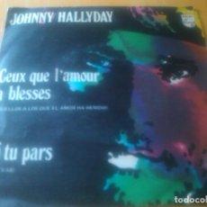 Discos de vinilo: JOHNNY HALLYDAY - CEUX QUE L'AMOUR A BLESSES + SI TU PARS (EDICION ESPAÑA PHILIPS 60 09 013) DIFICIL. Lote 95334783