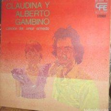 Discos de vinilo: CLAUDINA Y ALBERTO GAMBINO LP 1975 CANCION DEL AMOR ARMADO CARPETA ABIERTA. Lote 95472895