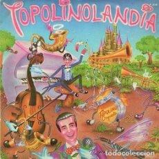 Discos de vinilo: TOPOLINO RADIO ORQUESTA - TOPOLINOLANDIA - SINGLE PROMO 1982. Lote 95478907