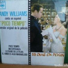 Discos de vinilo: ANDY WILLIAMS-CANTA POCO TIEMPO EN ESPAÑOL Y 3 MAS DE LA PELICULA 55 DIAS EN PEKIN. Lote 95512127