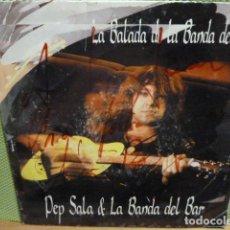 Discos de vinilo: PEP SALA Y LA BANDA DEL BAR -LA BALADA DE LA BANDA DEL BAR-CON DEDICATORIA DE PEP SALA. Lote 95721227