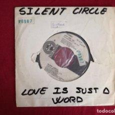 Discos de vinilo: SILENT CIRCLE, LOVE IS JUST A WORD (DON DISCO) SINGLE PROMOCIONAL ESPAÑA. Lote 95730195