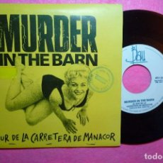 Discos de vinilo: MURDER IN THE BARN AL SUR DE LA CARRETERA DE MANACOR 1991 SINGLE (EX-/VG+) K. Lote 95758531