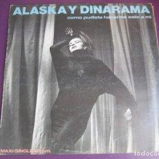 Discos de vinilo: ALASKA Y DINARAMA MAXI SINGLE HISPAVOX 1984 COMO PUDISTE HACERME ESTO A MI/ TORMENTO/ DE SOL A SOL . Lote 95860511