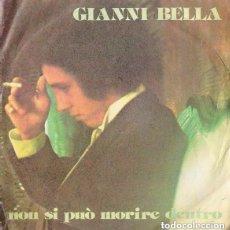 Discos de vinilo: GIANNI BELLA – NON SI PUÒ MORIRE DENTRO - SINGLE ITALY 1976. Lote 95864147