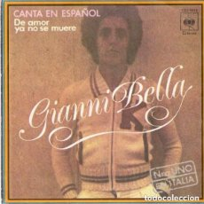Discos de vinilo: GIANNI BELLA - DE AMOR YA NO SE MUERE _ TE AMO - SINGLE SPAIN 1976. Lote 95867435