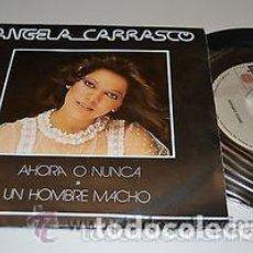 Discos de vinilo: ANGELA CARRASCO, AHORA O NUNCA / UN HOMBRE MACHO (CAMILO SESTO), SG ARIOLA 1980. Lote 95883443