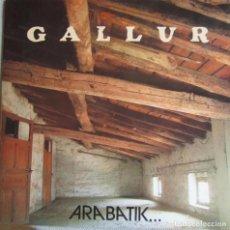 Discos de vinilo: GALLUR: ARABATIK... (FOLK PROGRESIVO VASCO). Lote 95940787