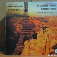Discos de vinilo: FERDE GROFE - GRAND CANYON SUITE / GEORGE GERSHWIN ?- AN AMERICAN IN PARIS / RHAPSODY IN BLUE - 1981. Lote 95954127