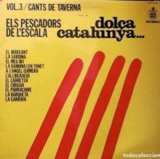 Discos de vinilo: DOLÇA CATALUNYA VOL.3 CANTS DE TAVERNA - ELS PESCADORS DE L'ESCALA - LP HISPAVOX 1976 A1 EL MARX. Lote 95956151