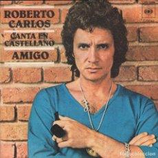 Discos de vinilo: ROBERTO CARLOS (EN ESPAÑOL) AMIGO / CABALGADA SINGLE DE 1978 RF-3026 BUEN ESTADO. Lote 96069439