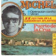 Discos de vinilo: MICHEL...SG-1967...FESTIVAL DELA CANCIÓN DEL ATLÁNTICO.PUERTO DE LA CRUZ..OPERACIÓN CARIÑO. Lote 96188943