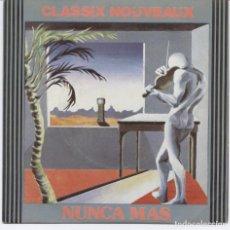 Discos de vinilo: CLASSIX NOUVEAUX_NUNCA MAS_7 SPAIN SINGLE_1981 COMO NUEVO!!!. Lote 96414863