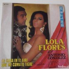 Discos de vinilo: LOLA FLORES Y ANTONIO GONZALEZ - LA CASA EN EL AIRE / QUE ME COMA EL TIGRE. Lote 96461067