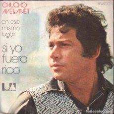 Discos de vinilo: CHUCHO AVELLANET - SI YO FUERA RICO, EN ESE MISMO LUGAR / SINGLE HISPAVOX DE 1972 , RF-144. Lote 96519915
