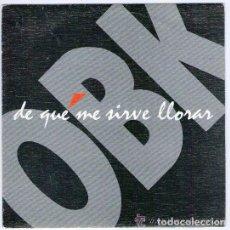 Disques de vinyle: OBK - DE QUE ME SIRVE LLORAR - SINGLE SPAIN 1992. Lote 96962883