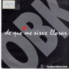 Discos de vinilo: OBK - DE QUE ME SIRVE LLORAR - SINGLE PROMO SPAIN 1992 . Lote 96963231