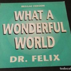 Discos de vinilo: DR. FELIX WHAT A WONDERFUL WORLD (REGGARE VERSION) PROMO. Lote 97111215