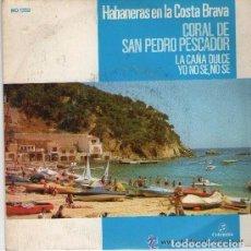 Discos de vinilo: HABANERAS EN LA COSTA BRAVA - CORAL DE SAN PEDRO PESCADOR_ LA CAÑA, YO NO SE NO SE - SINGLE COLUMBIA. Lote 97274063