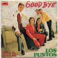 Disques de vinyle: LOS PUNTOS / GOODBYE / AHORA SI, AHORA NO (SINGLE 1973). Lote 97349163