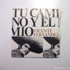Discos de vinilo: VICENTE FERNANDEZ.- TU CAMINO Y EL MIO. TDKDS7. Lote 97763539