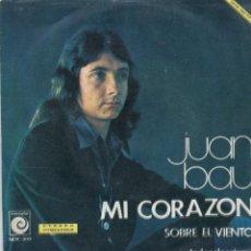 Discos de vinilo: JUAN BAU / MI CORAZON / SOBRE EL VIENTO (SINGLE 1974). Lote 98008015