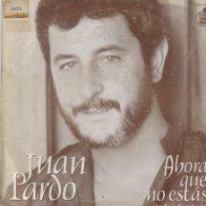 Discos de vinilo: JUAN PARDO / AHORA QUE NO ESTAS / TARAREANDO (SINGLE 1983). Lote 98044227